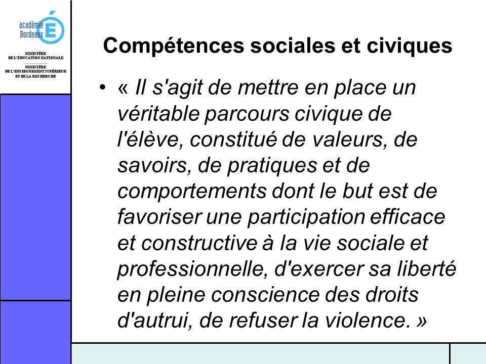 Compétences sociales et civiques « Il s'agit de mettre en place un véritable parcours civique de l'élève, constitué de valeurs, de savoirs, de pratiqu