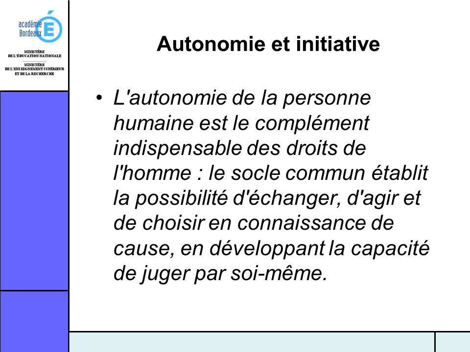 Autonomie et initiative L'autonomie de la personne humaine est le complément indispensable des droits de l'homme : le socle commun établit la possibil