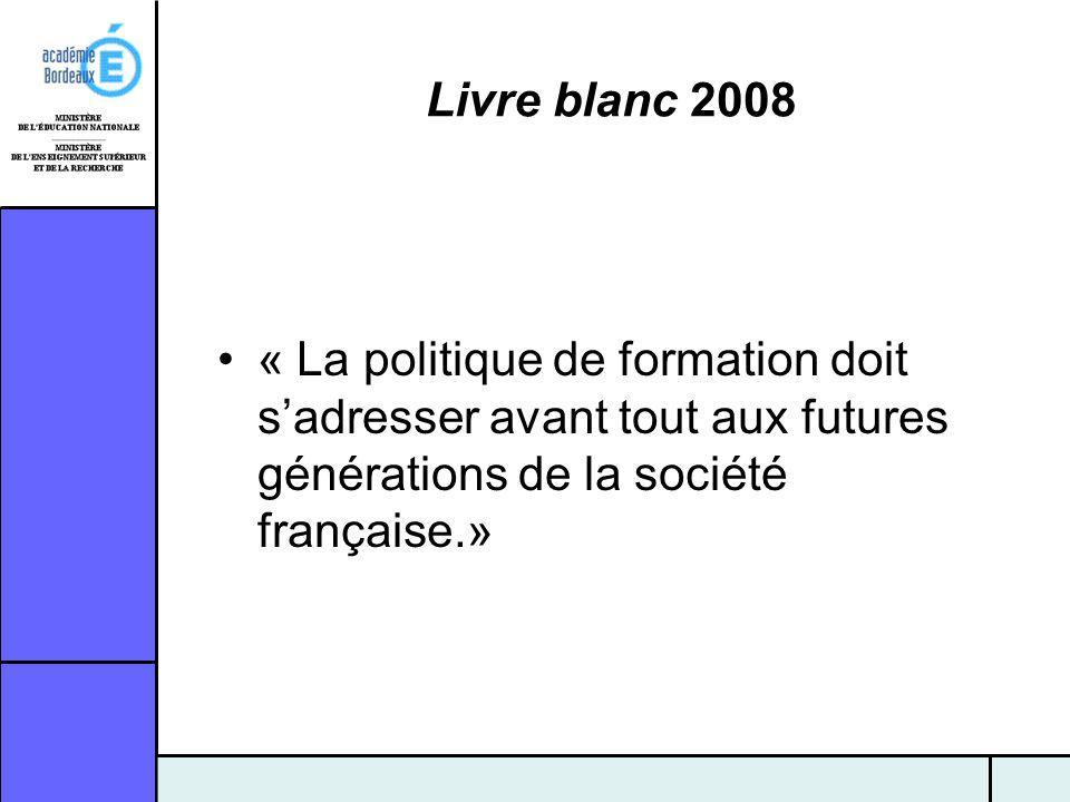 Livre blanc 2008 « La politique de formation doit sadresser avant tout aux futures générations de la société française.»