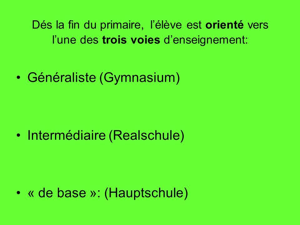Dés la fin du primaire, lélève est orienté vers lune des trois voies denseignement: Généraliste (Gymnasium) Intermédiaire (Realschule) « de base »: (H