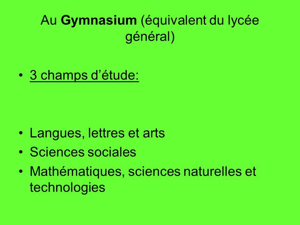 Au Gymnasium (équivalent du lycée général) 3 champs détude: Langues, lettres et arts Sciences sociales Mathématiques, sciences naturelles et technolog