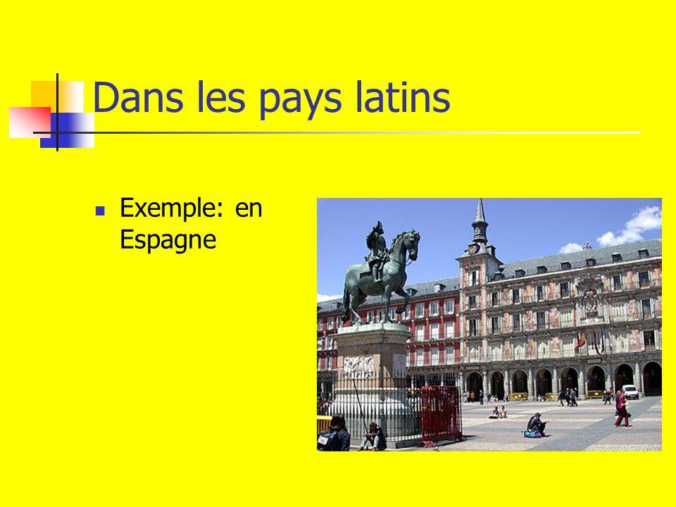 Dans les pays latins Exemple: en Espagne