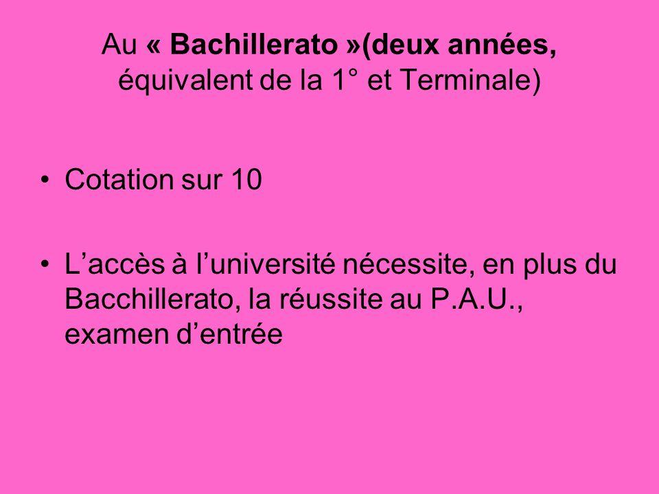 Au « Bachillerato »(deux années, équivalent de la 1° et Terminale) Cotation sur 10 Laccès à luniversité nécessite, en plus du Bacchillerato, la réussi