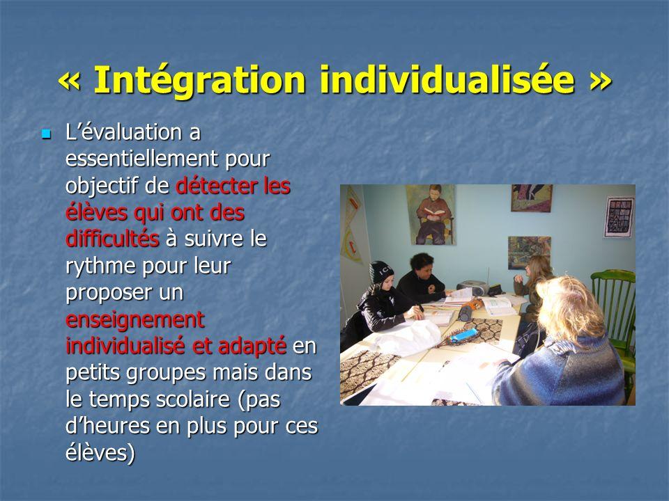 « Intégration individualisée » Lévaluation a essentiellement pour objectif de détecter les élèves qui ont des difficultés à suivre le rythme pour leur
