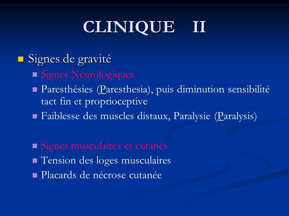 CLINIQUE II Signes de gravité Signes de gravité Signes Neurologiques Paresthésies (Paresthesia), puis diminution sensibilité tact fin et proprioceptiv