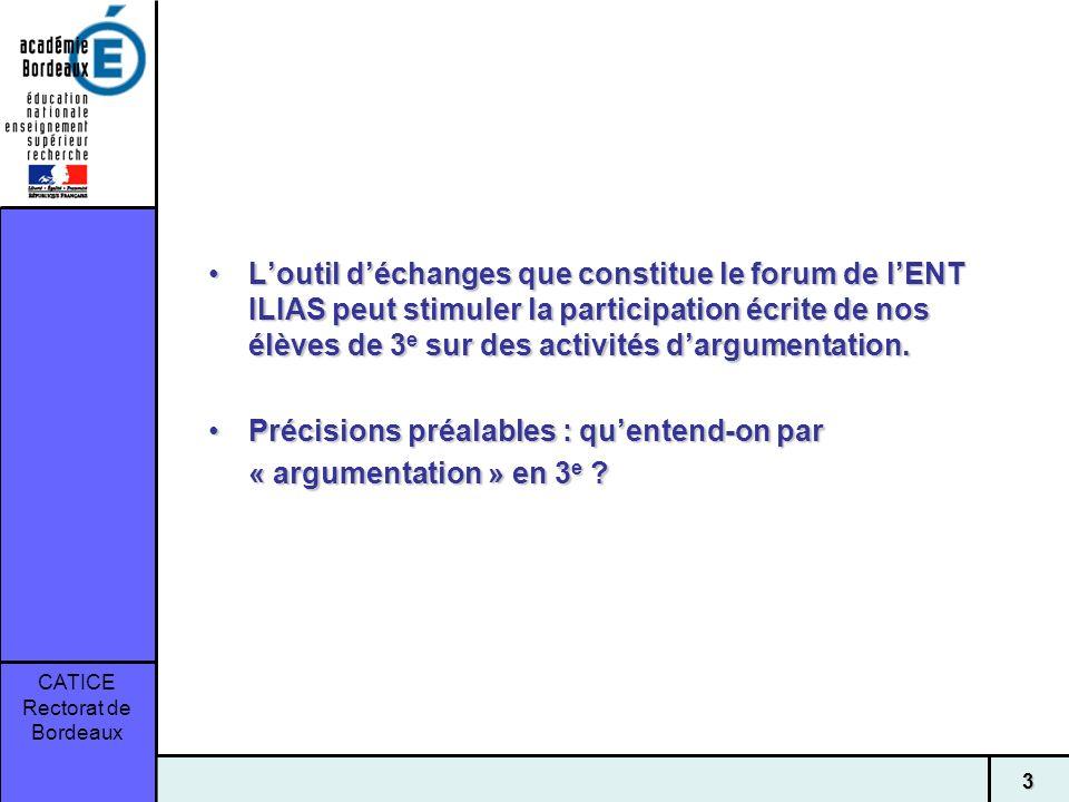 CATICE Rectorat de Bordeaux 3 Loutil déchanges que constitue le forum de lENT ILIAS peut stimuler la participation écrite de nos élèves de 3 e sur des