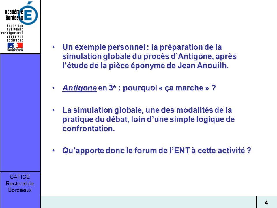 CATICE Rectorat de Bordeaux 4 Un exemple personnel : la préparation de la simulation globale du procès dAntigone, après létude de la pièce éponyme de