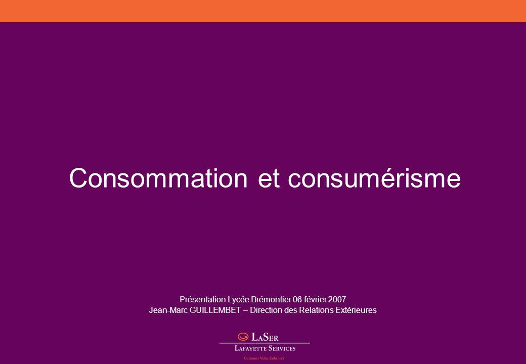 Consommation et consumérisme Présentation Lycée Brémontier 06 février 2007 Jean-Marc GUILLEMBET – Direction des Relations Extérieures