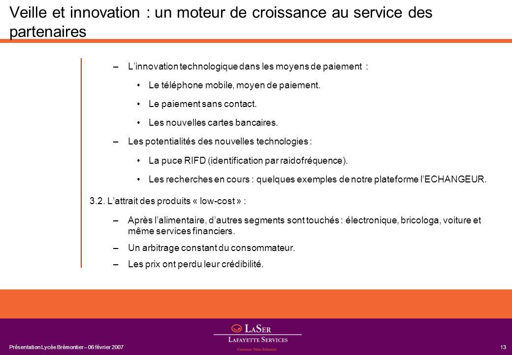 Présentation Lycée Brémontier – 06 février 200713 Veille et innovation : un moteur de croissance au service des partenaires –Linnovation technologique
