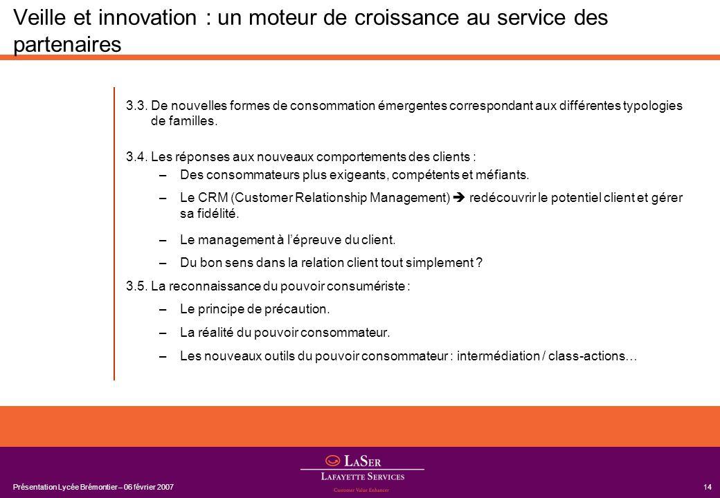Présentation Lycée Brémontier – 06 février 200714 Veille et innovation : un moteur de croissance au service des partenaires 3.3. De nouvelles formes d