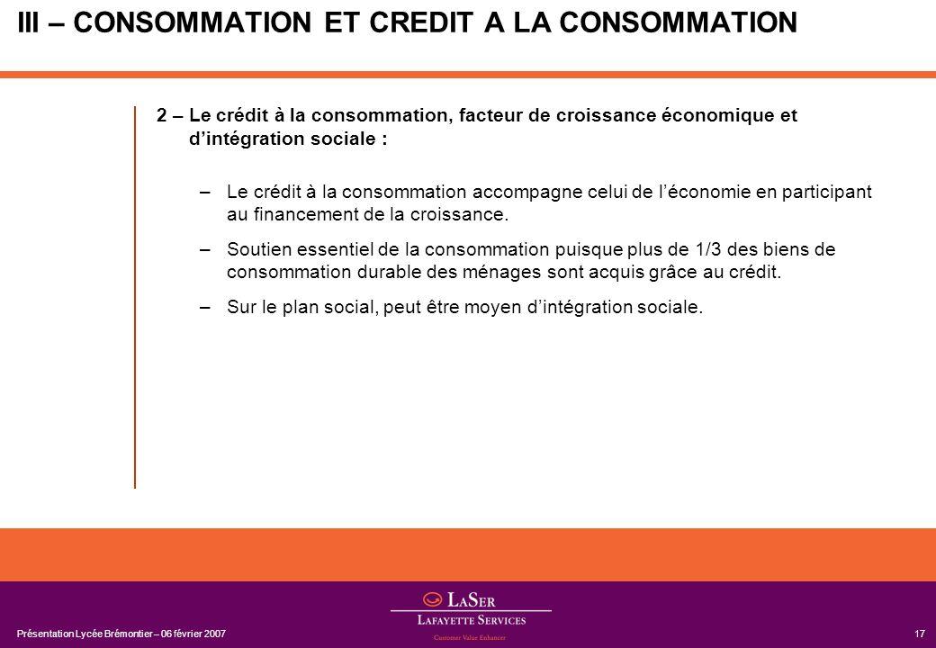 Présentation Lycée Brémontier – 06 février 200717 III – CONSOMMATION ET CREDIT A LA CONSOMMATION 2 – Le crédit à la consommation, facteur de croissanc
