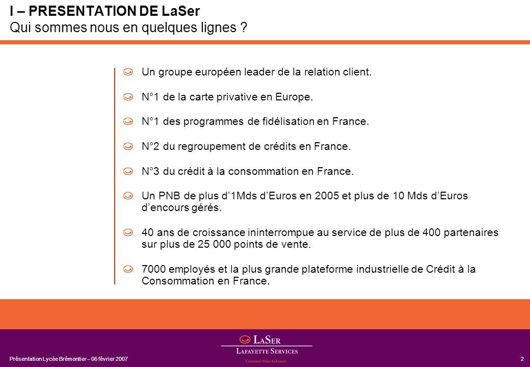 Présentation Lycée Brémontier – 06 février 200723 IV – LA FIDELISATION Un axe stratégique chez LaSer 1- Contexte général : la fidélisation : un outil marketing : –Les raison.