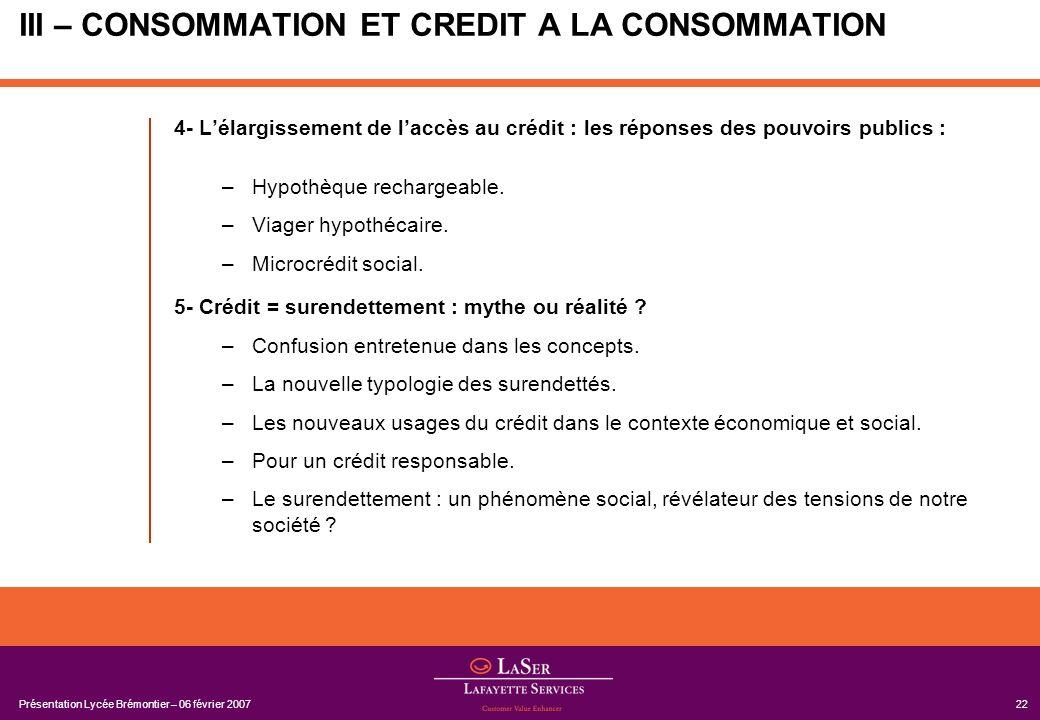 Présentation Lycée Brémontier – 06 février 200722 III – CONSOMMATION ET CREDIT A LA CONSOMMATION 4- Lélargissement de laccès au crédit : les réponses