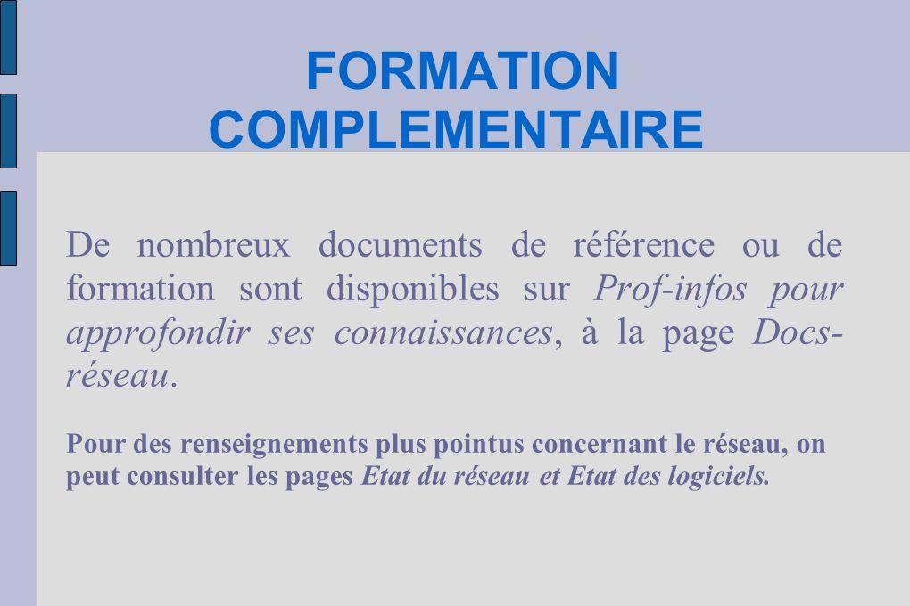FORMATION COMPLEMENTAIRE De nombreux documents de référence ou de formation sont disponibles sur Prof-infos pour approfondir ses connaissances, à la p