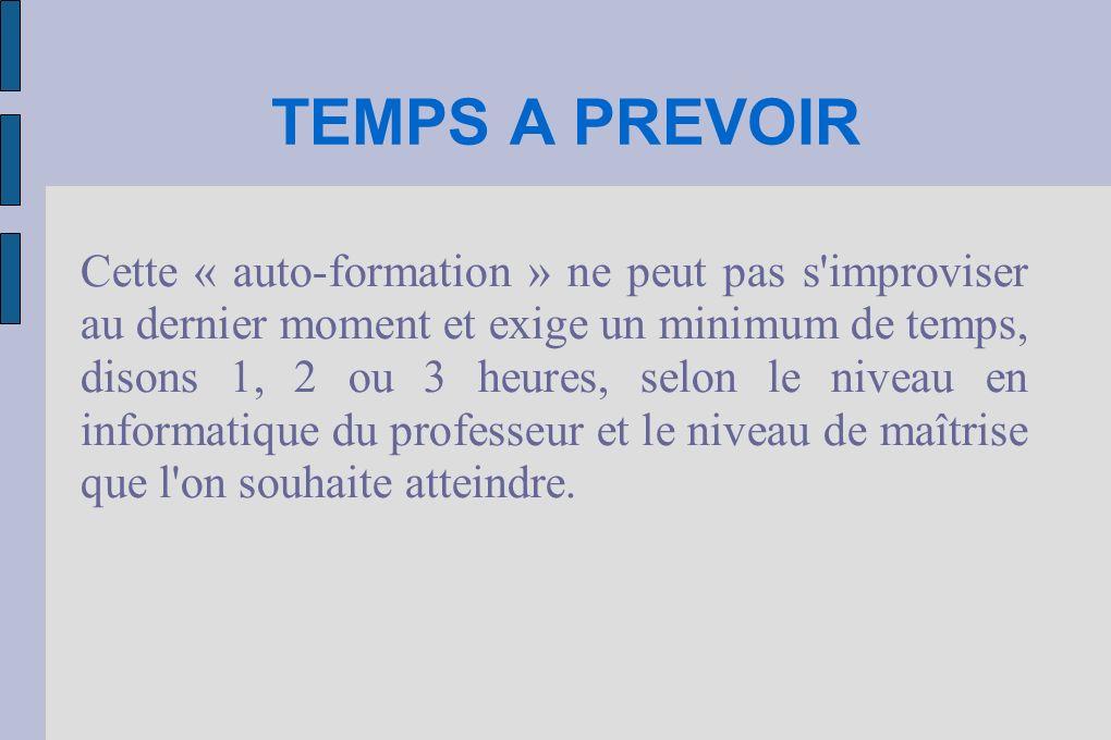 TEMPS A PREVOIR Cette « auto-formation » ne peut pas s'improviser au dernier moment et exige un minimum de temps, disons 1, 2 ou 3 heures, selon le ni