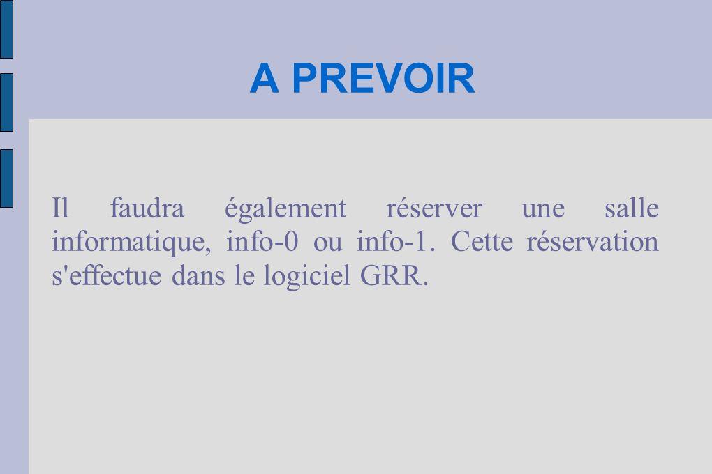 A PREVOIR Il faudra également réserver une salle informatique, info-0 ou info-1. Cette réservation s'effectue dans le logiciel GRR.