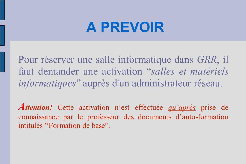 A PREVOIR Pour réserver une salle informatique dans GRR, il faut demander une activation salles et matériels informatiques auprès d'un administrateur