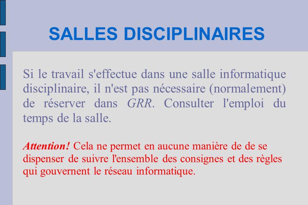 SALLES DISCIPLINAIRES Si le travail s effectue dans une salle informatique disciplinaire, il n est pas nécessaire (normalement) de réserver dans GRR.