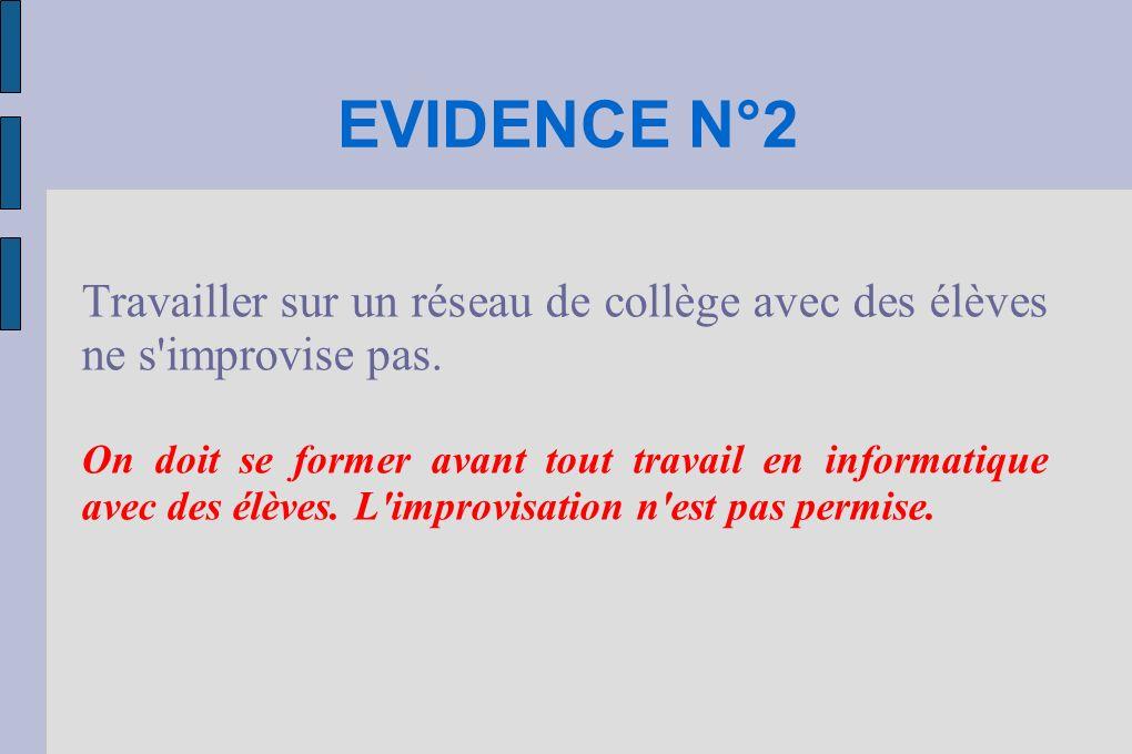 EVIDENCE N°2 Travailler sur un réseau de collège avec des élèves ne s'improvise pas. On doit se former avant tout travail en informatique avec des élè