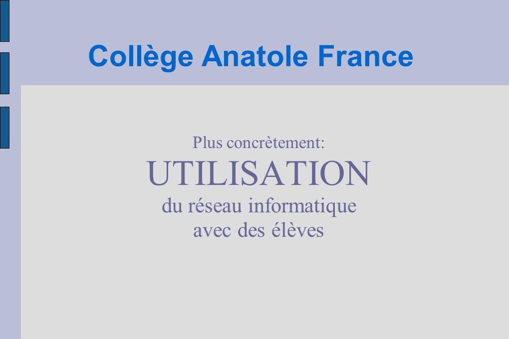 Collège Anatole France Plus concrètement: UTILISATION du réseau informatique avec des élèves