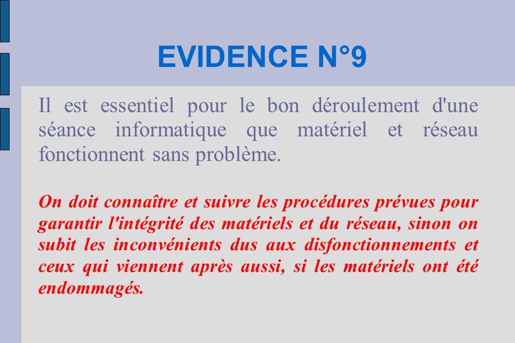 EVIDENCE N°9 Il est essentiel pour le bon déroulement d une séance informatique que matériel et réseau fonctionnent sans problème.