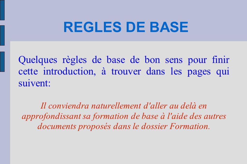 REGLES DE BASE Quelques règles de base de bon sens pour finir cette introduction, à trouver dans les pages qui suivent: Il conviendra naturellement d'