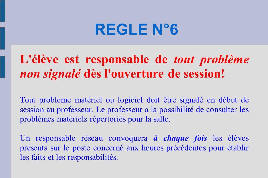 REGLE N°6 L'élève est responsable de tout problème non signalé dès l'ouverture de session! Tout problème matériel ou logiciel doit être signalé en déb
