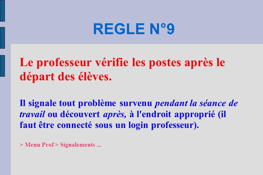 REGLE N°9 Le professeur vérifie les postes après le départ des élèves. Il signale tout problème survenu pendant la séance de travail ou découvert aprè