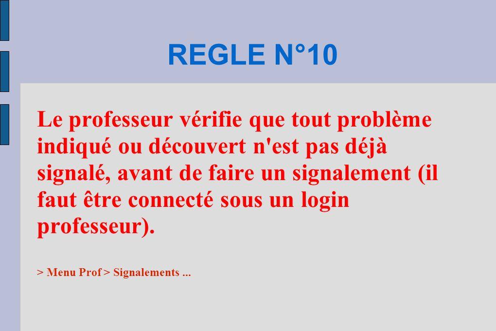 REGLE N°10 Le professeur vérifie que tout problème indiqué ou découvert n'est pas déjà signalé, avant de faire un signalement (il faut être connecté s