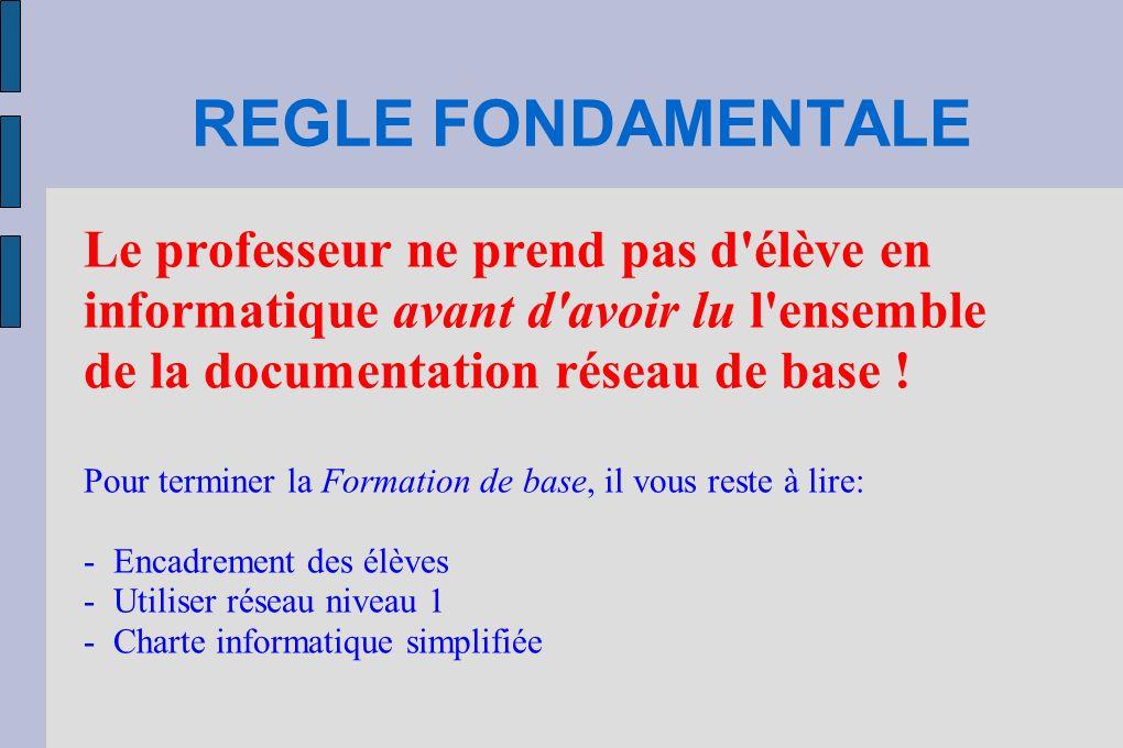 REGLE FONDAMENTALE Le professeur ne prend pas d'élève en informatique avant d'avoir lu l'ensemble de la documentation réseau de base ! Pour terminer l
