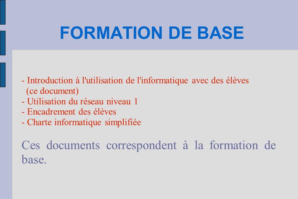 FORMATION DE BASE - Introduction à l'utilisation de l'informatique avec des élèves (ce document) - Utilisation du réseau niveau 1 - Encadrement des él