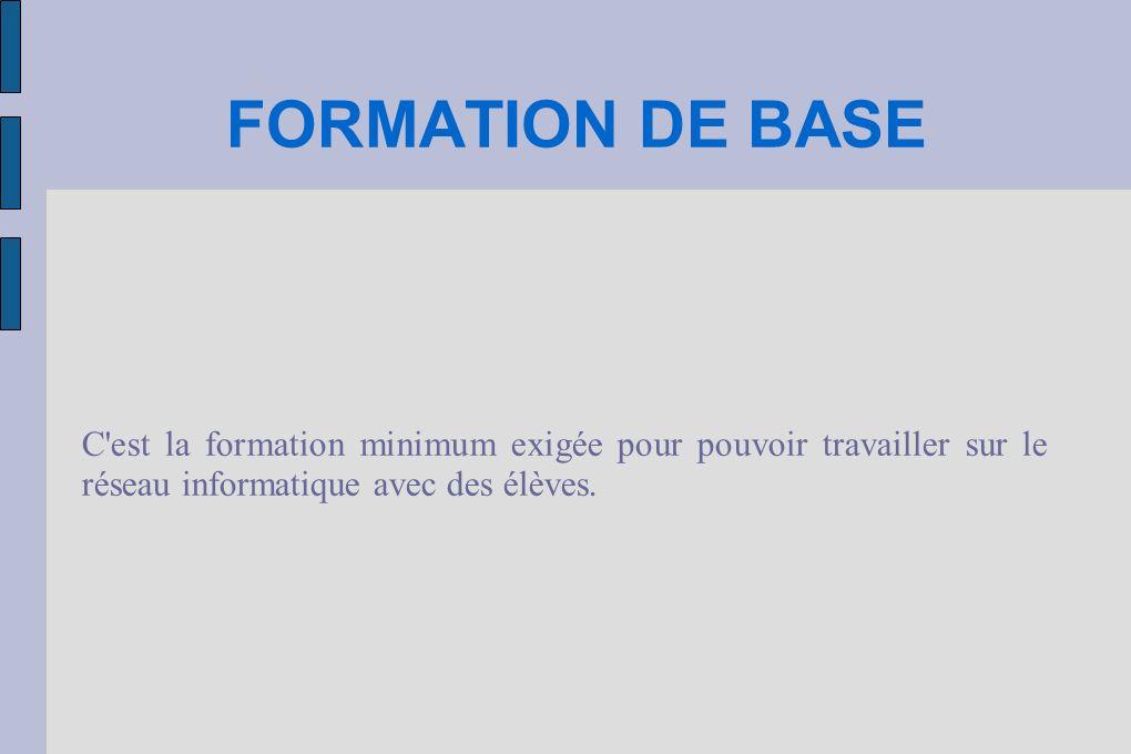 FORMATION DE BASE C'est la formation minimum exigée pour pouvoir travailler sur le réseau informatique avec des élèves.