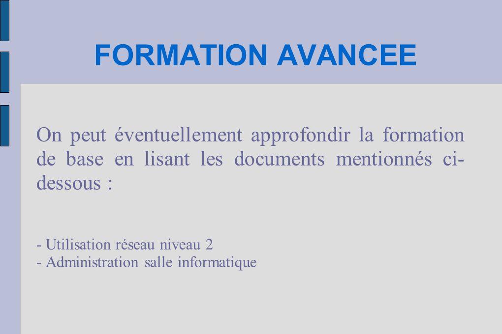 FORMATION AVANCEE On peut éventuellement approfondir la formation de base en lisant les documents mentionnés ci- dessous : - Utilisation réseau niveau