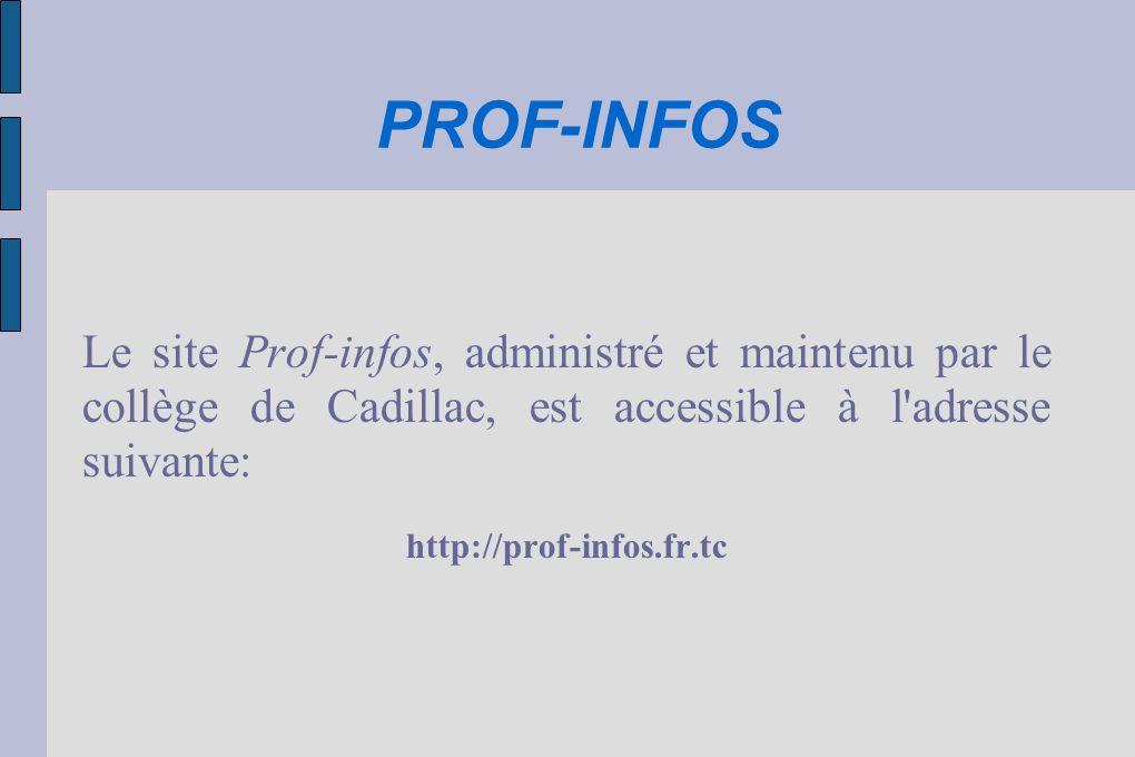PROF-INFOS Le site Prof-infos, administré et maintenu par le collège de Cadillac, est accessible à l'adresse suivante: http://prof-infos.fr.tc