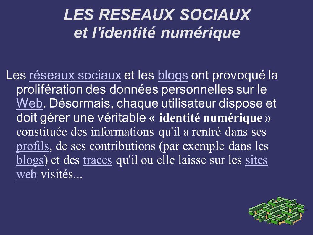 LES RESEAUX SOCIAUX et l'identité numérique Les réseaux sociaux et les blogs ont provoqué la prolifération des données personnelles sur le Web. Désorm