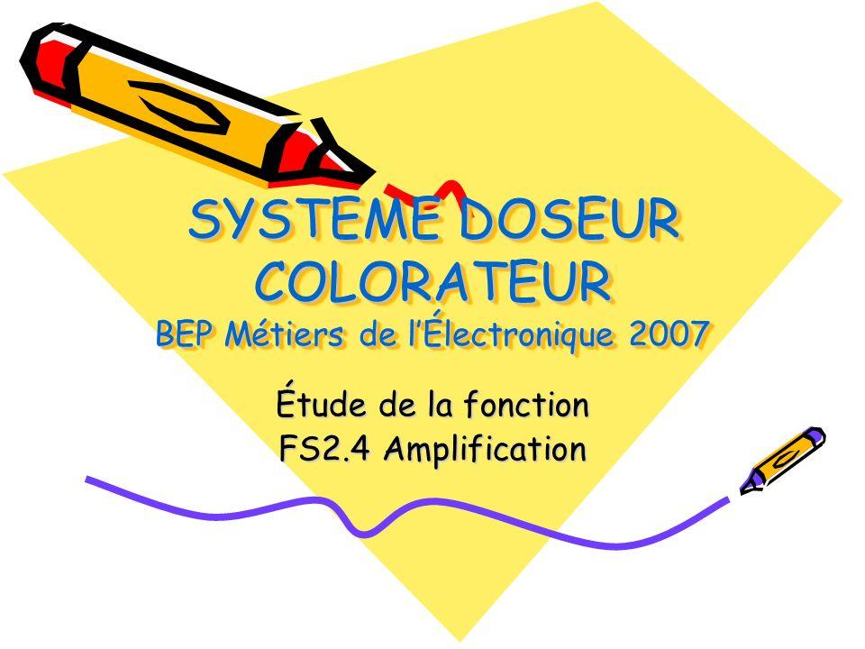 SYSTEME DOSEUR COLORATEUR BEP Métiers de lÉlectronique 2007 Étude de la fonction FS2.4 Amplification