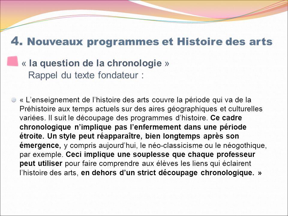 « la question de la chronologie » Rappel du texte fondateur : « Lenseignement de lhistoire des arts couvre la période qui va de la Préhistoire aux temps actuels sur des aires géographiques et culturelles variées.