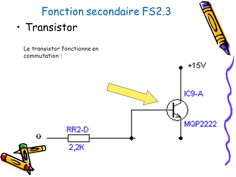 Fonction secondaire FS2.3 Transistor Le transistor fonctionne en commutation :