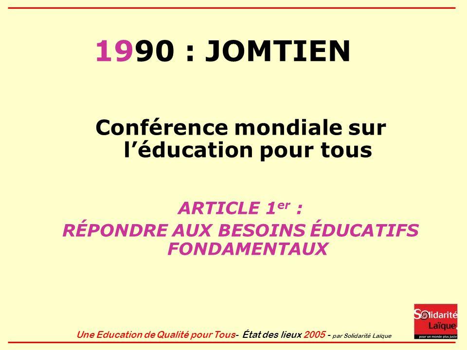 Une Education de Qualité pour Tous- État des lieux 2005 - par Solidarité Laïque 1990 : JOMTIEN Conférence mondiale sur léducation pour tous ARTICLE 1