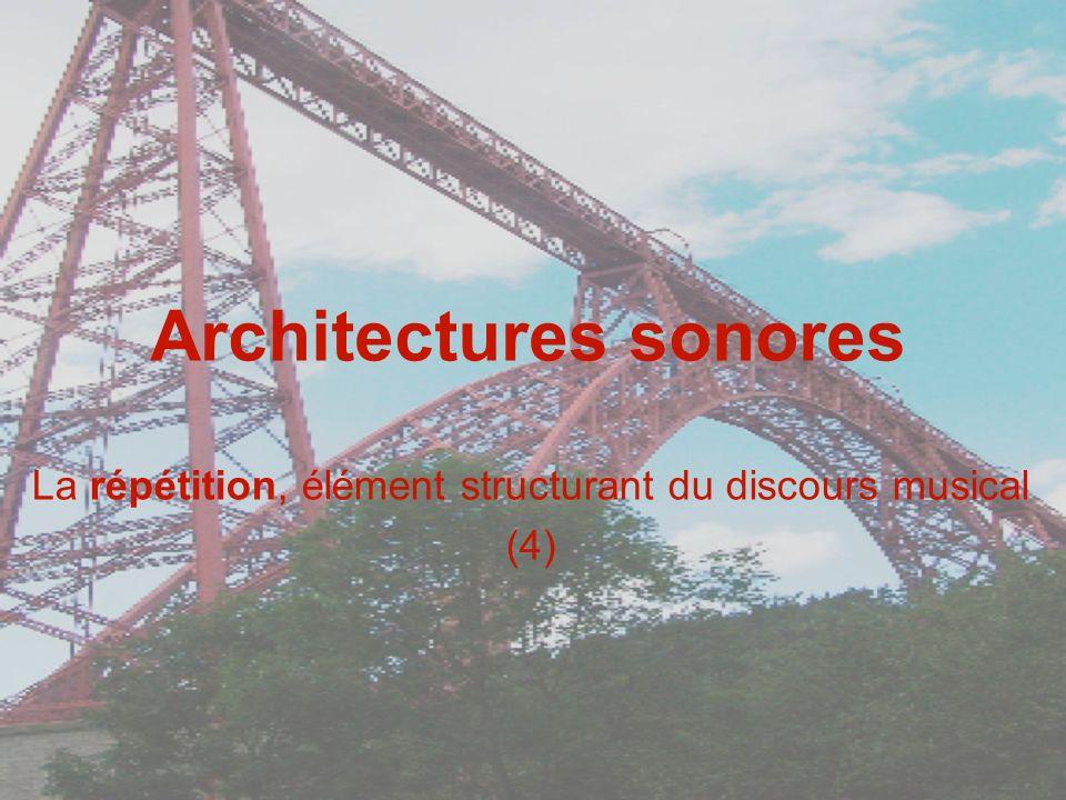 Architectures sonores La répétition, élément structurant du discours musical (4)