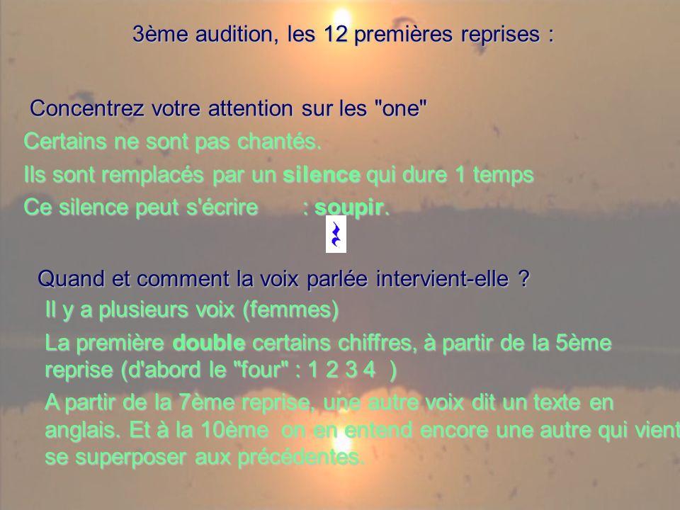 3ème audition, les 12 premières reprises : 3ème audition, les 12 premières reprises : Concentrez votre attention sur les