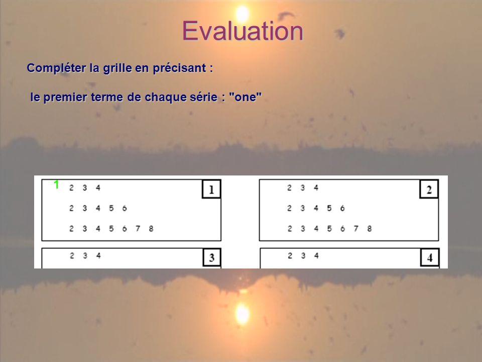 Evaluation Compléter la grille en précisant : le premier terme de chaque série : one le premier terme de chaque série : one 1