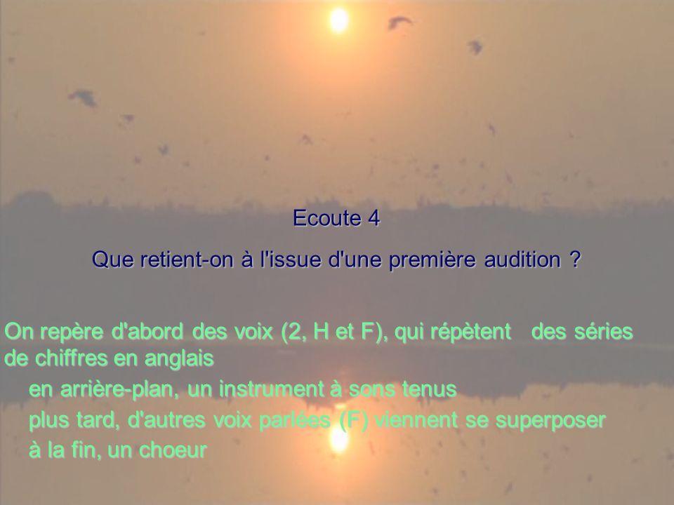 Ecoute 4 Que retient-on à l'issue d'une première audition ? On repère d'abord des voix (2, H et F), qui répètent des séries de chiffres en anglais en