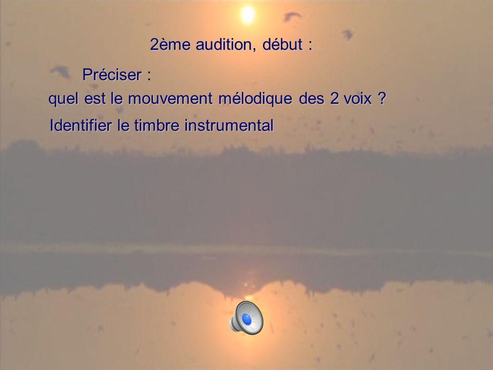2ème audition, début : 2ème audition, début : Préciser Préciser : quel est le mouvement mélodique des 2 voix ? Identifier le timbre instrumental