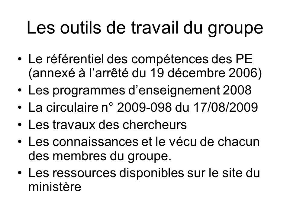 Les outils de travail du groupe Le référentiel des compétences des PE (annexé à larrêté du 19 décembre 2006) Les programmes denseignement 2008 La circ