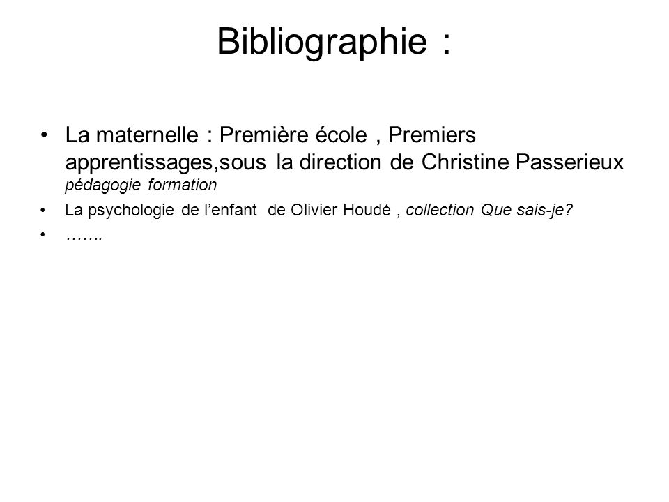 Bibliographie : La maternelle : Première école, Premiers apprentissages,sous la direction de Christine Passerieux pédagogie formation La psychologie d
