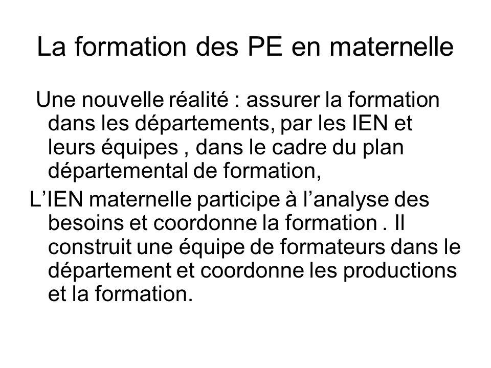 La formation des PE en maternelle Une nouvelle réalité : assurer la formation dans les départements, par les IEN et leurs équipes, dans le cadre du pl