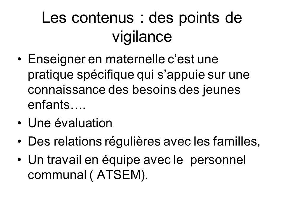 Les contenus : des points de vigilance Enseigner en maternelle cest une pratique spécifique qui sappuie sur une connaissance des besoins des jeunes enfants….