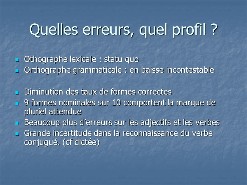 Quelles erreurs, quel profil ? Othographe lexicale : statu quo Othographe lexicale : statu quo Orthographe grammaticale : en baisse incontestable Orth