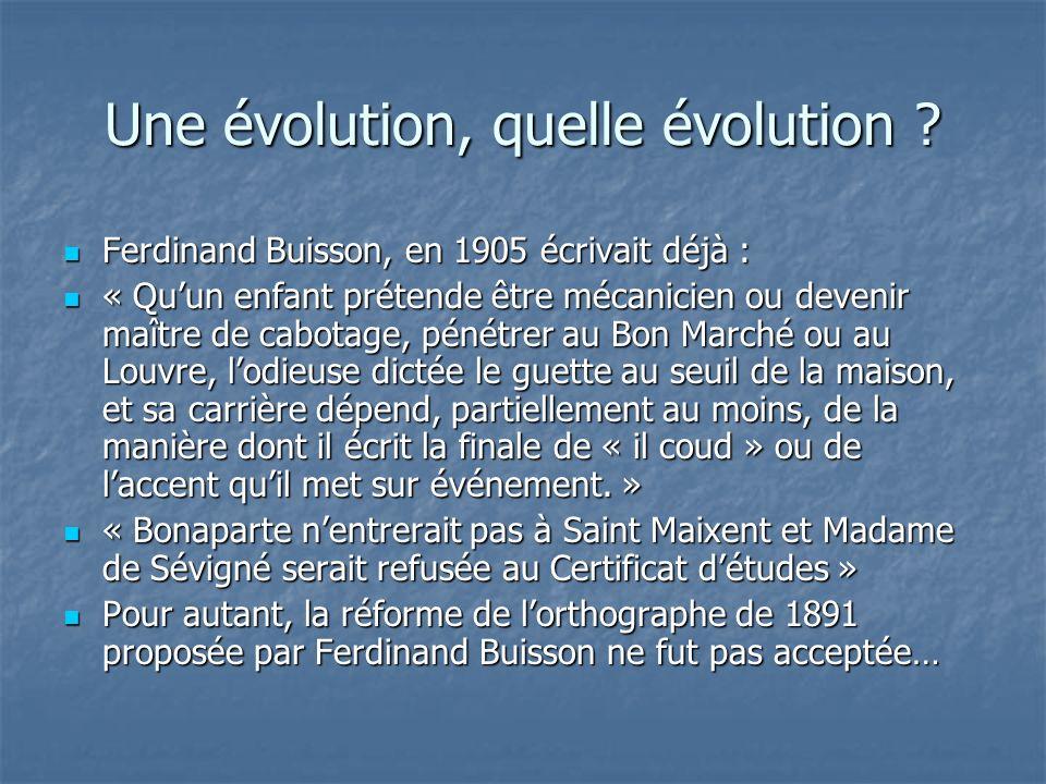 Une évolution, quelle évolution ? Ferdinand Buisson, en 1905 écrivait déjà : Ferdinand Buisson, en 1905 écrivait déjà : « Quun enfant prétende être mé